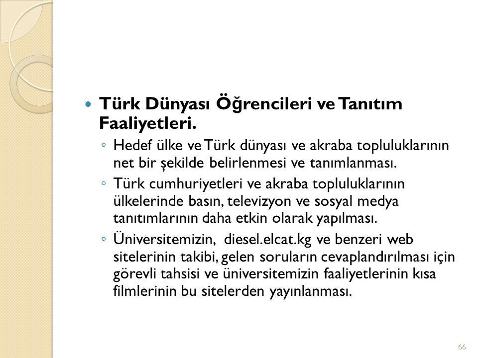 Türk Dünyası Ö ğ rencileri ve Tanıtım Faaliyetleri. ◦ Hedef ülke ve Türk dünyası ve akraba topluluklarının net bir şekilde belirlenmesi ve tanımlanmas