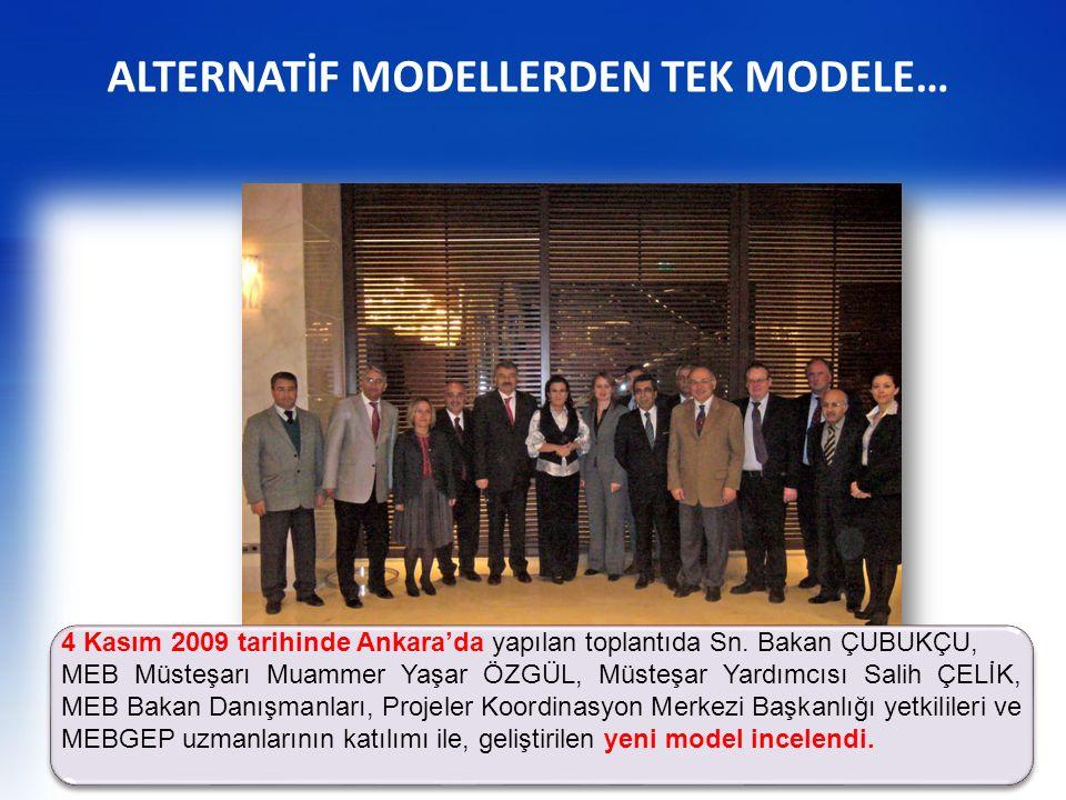ALTERNATİF MODELLERDEN TEK MODELE… 4 Kasım 2009 tarihinde Ankara'da yapılan toplantıda Sn. Bakan ÇUBUKÇU, MEB Müsteşarı Muammer Yaşar ÖZGÜL, Müsteşar
