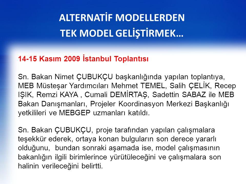 ALTERNATİF MODELLERDEN TEK MODEL GELİŞTİRMEK… 14-15 Kasım 2009 İstanbul Toplantısı Sn. Bakan Nimet ÇUBUKÇU başkanlığında yapılan toplantıya, MEB Müste