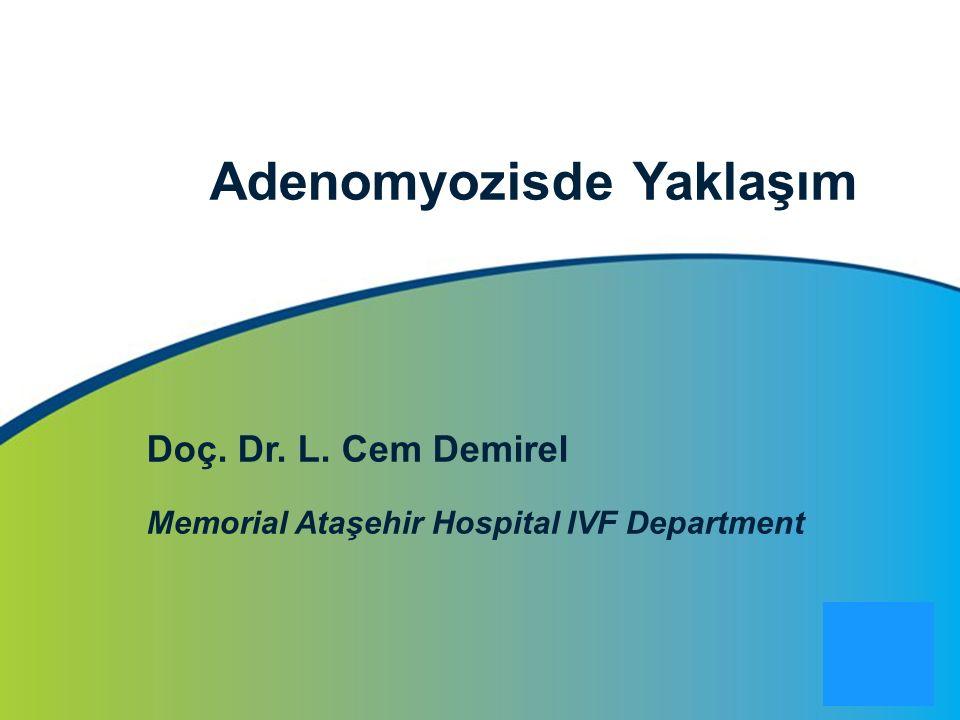 Adenomyozisde Yaklaşım Doç. Dr. L. Cem Demirel Memorial Ataşehir Hospital IVF Department