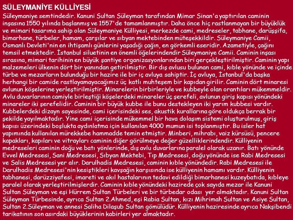 SÜLEYMANİYE KÜLLİYESİ Süleymaniye semtindedir. Kanuni Sultan Süleyman tarafından Mimar Sinan'a yaptırılan caminin inşasına 1550 yılında başlanmış ve 1