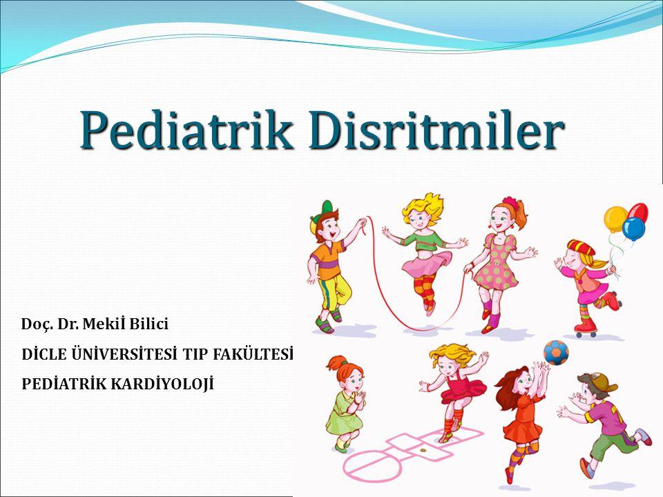 Pediatrik Disritmiler Doç. Dr. Mekiİ Bilici DİCLE ÜNİVERSİTESİ TIP FAKÜLTESİ PEDİATRİK KARDİYOLOJİ