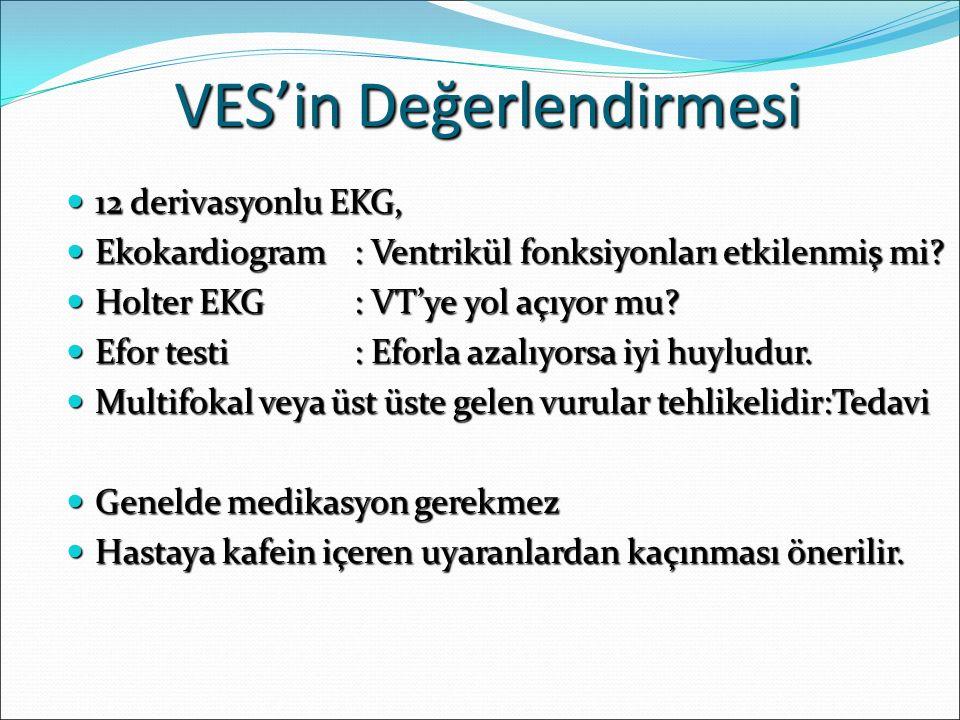 VES'in Değerlendirmesi 12 derivasyonlu EKG, 12 derivasyonlu EKG, Ekokardiogram: Ventrikül fonksiyonları etkilenmiş mi.