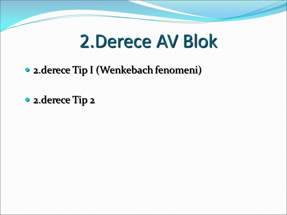 2.Derece AV Blok 2.derece Tip I (Wenkebach fenomeni) 2.derece Tip I (Wenkebach fenomeni) 2.derece Tip 2 2.derece Tip 2