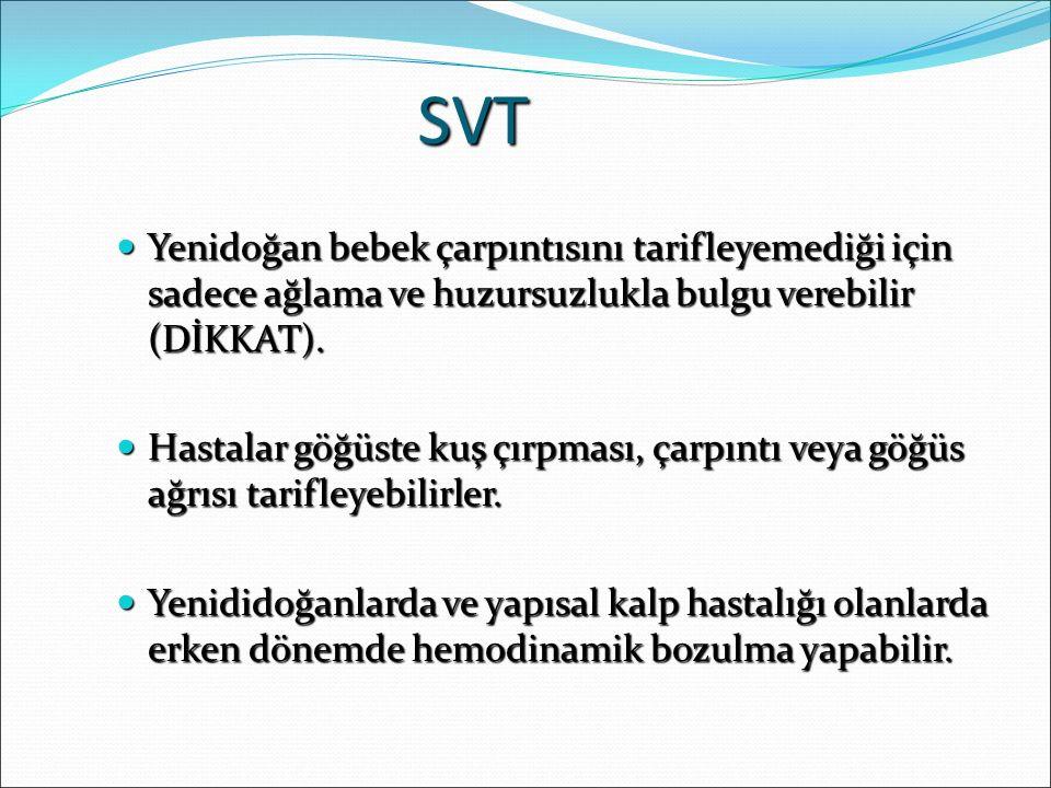 SVT Yenidoğan bebek çarpıntısını tarifleyemediği için sadece ağlama ve huzursuzlukla bulgu verebilir (DİKKAT). Yenidoğan bebek çarpıntısını tarifleyem