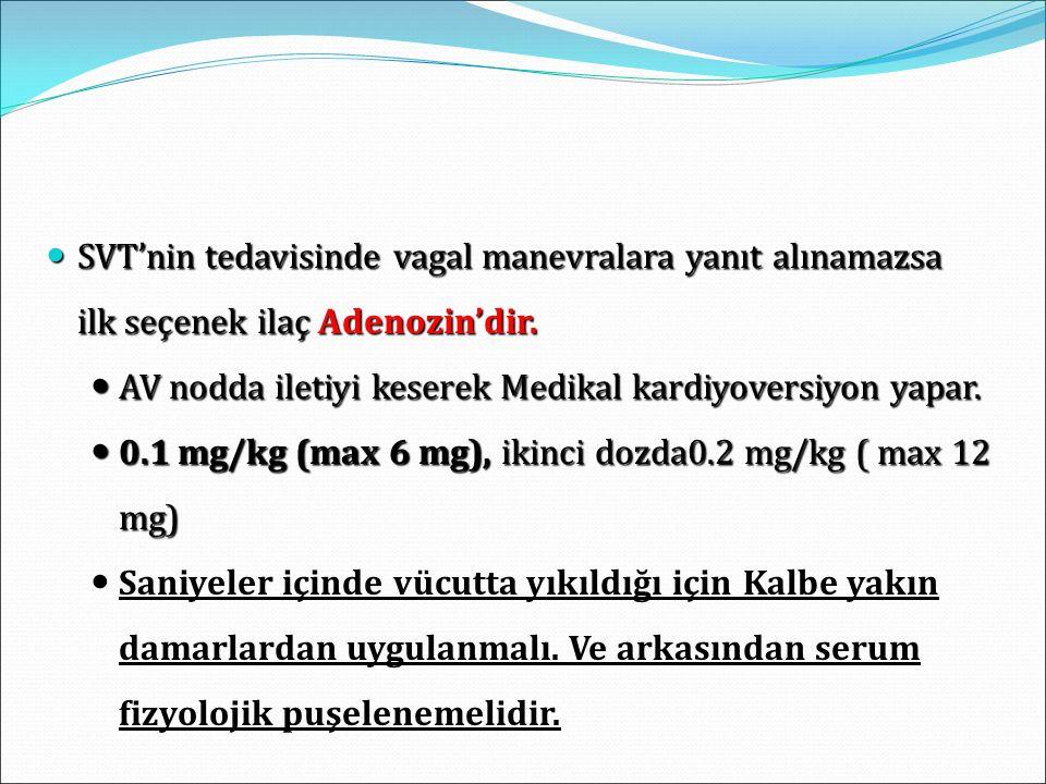 SVT'nin tedavisinde vagal manevralara yanıt alınamazsa ilk seçenek ilaç Adenozin'dir. SVT'nin tedavisinde vagal manevralara yanıt alınamazsa ilk seçen