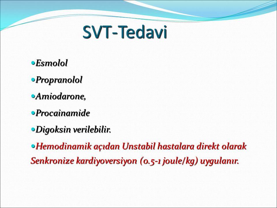 SVT-Tedavi Esmolol Esmolol Propranolol Propranolol Amiodarone, Amiodarone, Procainamide Procainamide Digoksin verilebilir. Digoksin verilebilir. Hemod