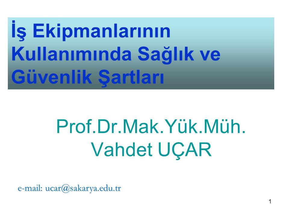 1 İş Ekipmanlarının Kullanımında Sağlık ve Güvenlik Şartları Prof.Dr.Mak.Yük.Müh.