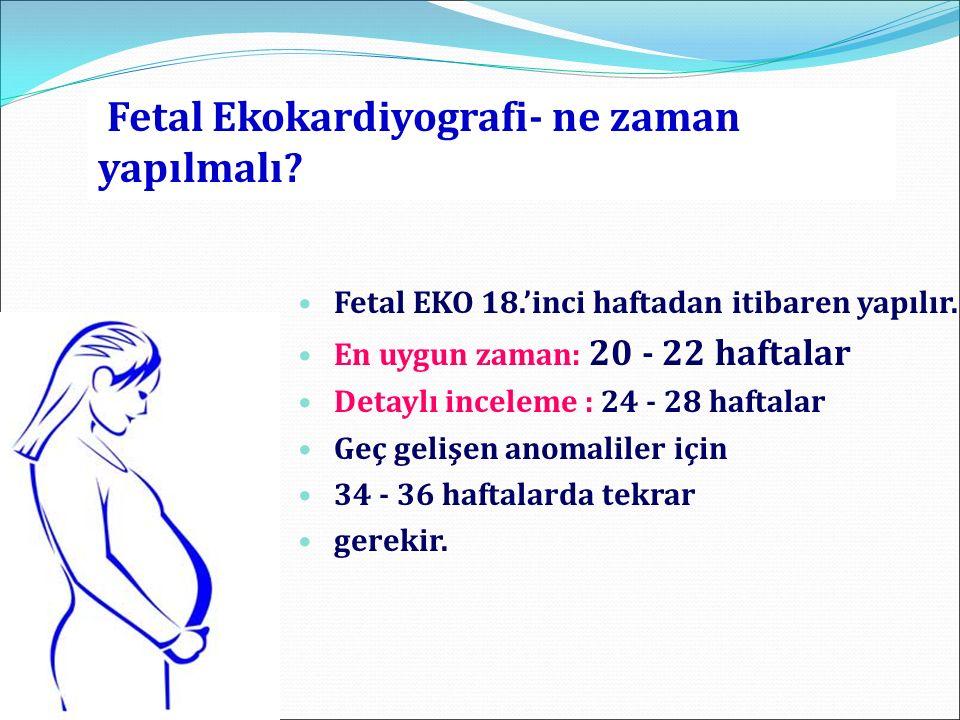 Fetal Ekokardiyografi- ne zaman yapılmalı? Fetal EKO 18.'inci haftadan itibaren yapılır. En uygun zaman: 20 - 22 haftalar Detaylı inceleme : 24 - 28 h