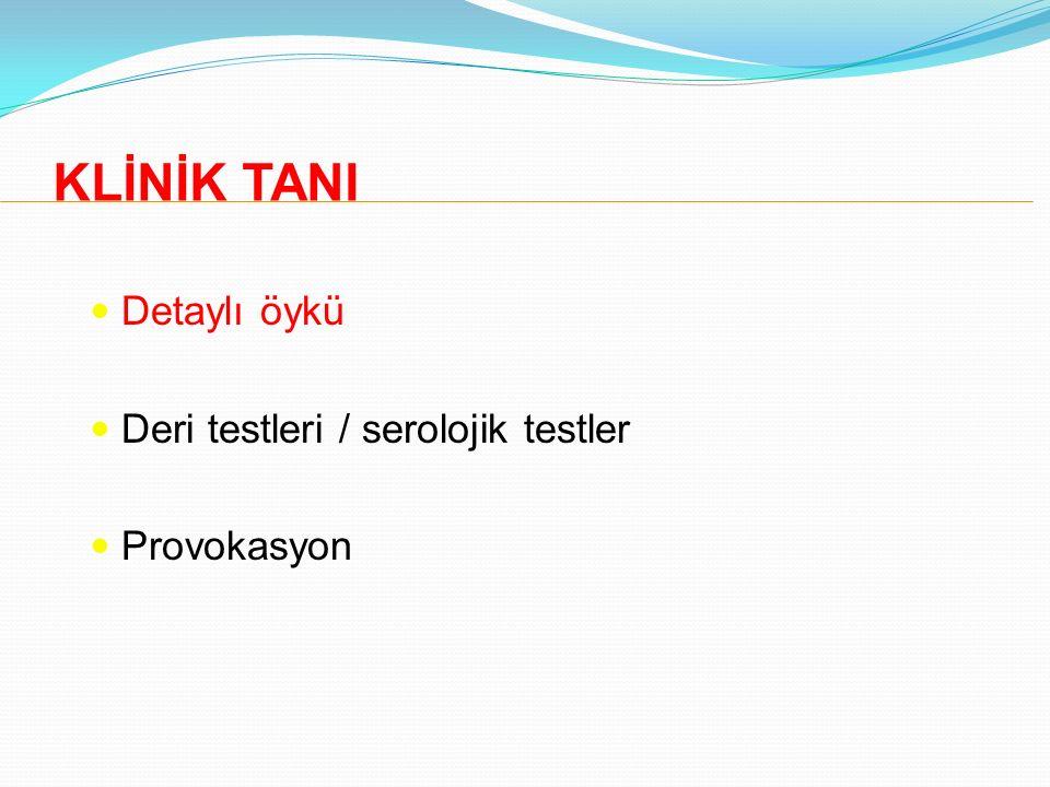 KLİNİK TANI Detaylı öykü Deri testleri / serolojik testler Provokasyon