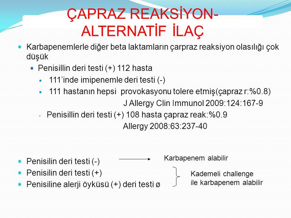 Karbapenemlerle diğer beta laktamların çarpraz reaksiyon olasılığı çok düşük Penisillin deri testi (+) 112 hasta 111'inde imipenemle deri testi (-) 11