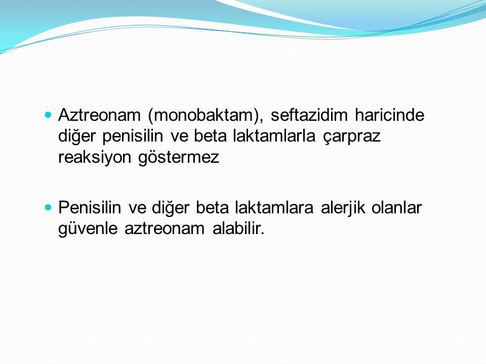 Aztreonam (monobaktam), seftazidim haricinde diğer penisilin ve beta laktamlarla çarpraz reaksiyon göstermez Penisilin ve diğer beta laktamlara alerji