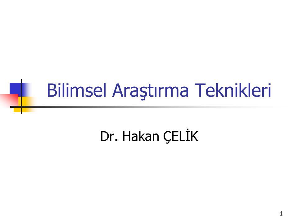 1 Bilimsel Araştırma Teknikleri Dr. Hakan ÇELİK