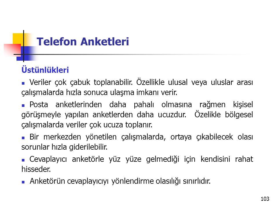 103 Telefon Anketleri Üstünlükleri Veriler çok çabuk toplanabilir.