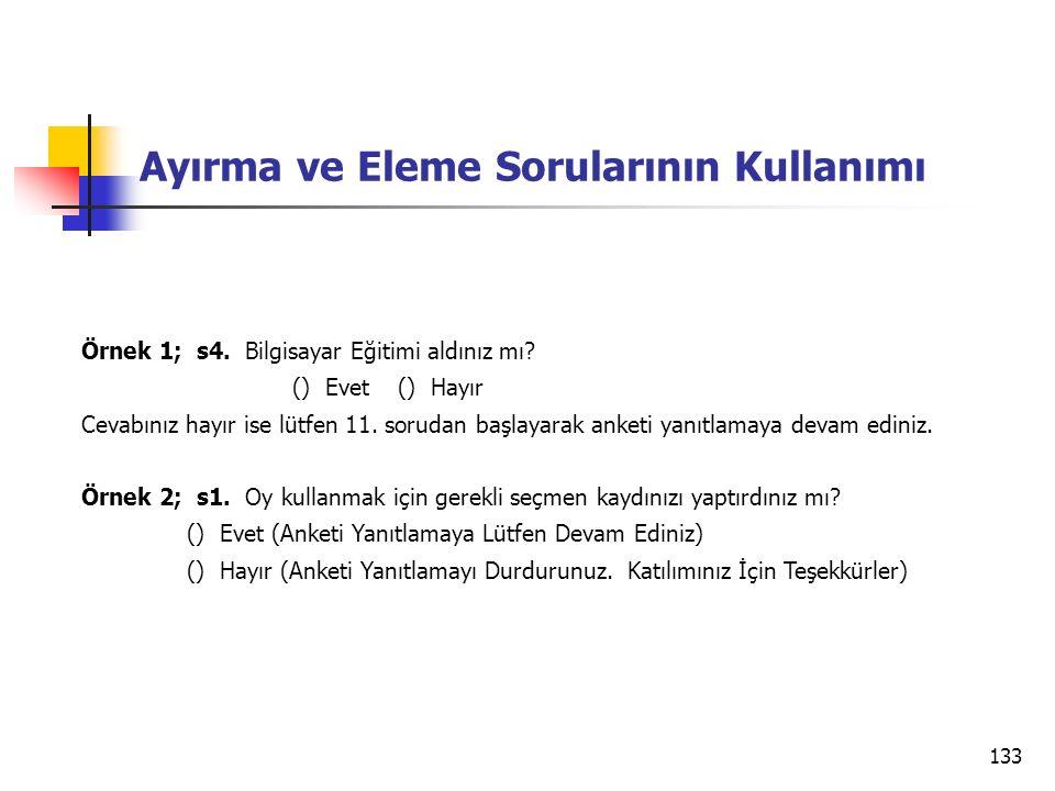 133 Ayırma ve Eleme Sorularının Kullanımı Örnek 1; s4. Bilgisayar Eğitimi aldınız mı? () Evet() Hayır Cevabınız hayır ise lütfen 11. sorudan başlayara