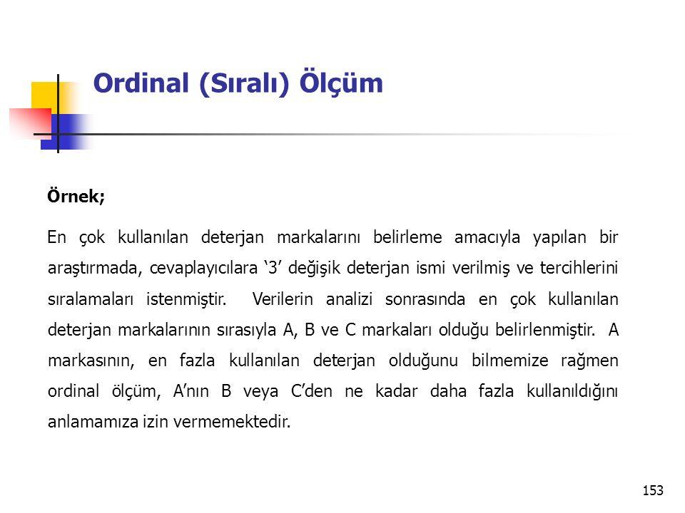 153 Ordinal (Sıralı) Ölçüm Örnek; En çok kullanılan deterjan markalarını belirleme amacıyla yapılan bir araştırmada, cevaplayıcılara '3' değişik deter