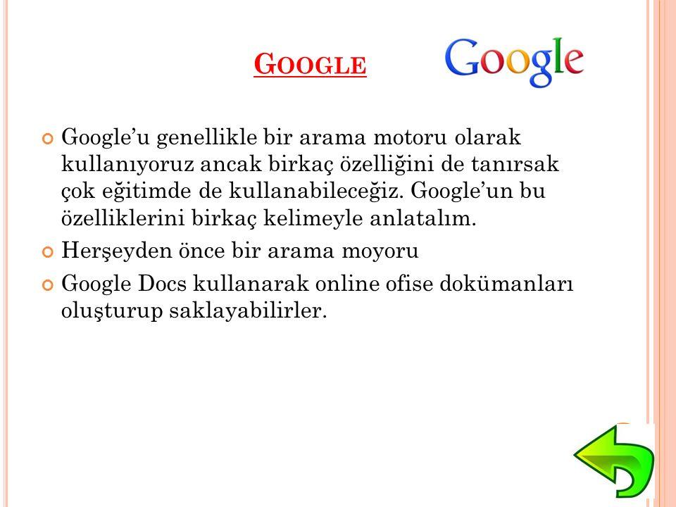 G OOGLE Google'u genellikle bir arama motoru olarak kullanıyoruz ancak birkaç özelliğini de tanırsak çok eğitimde de kullanabileceğiz.