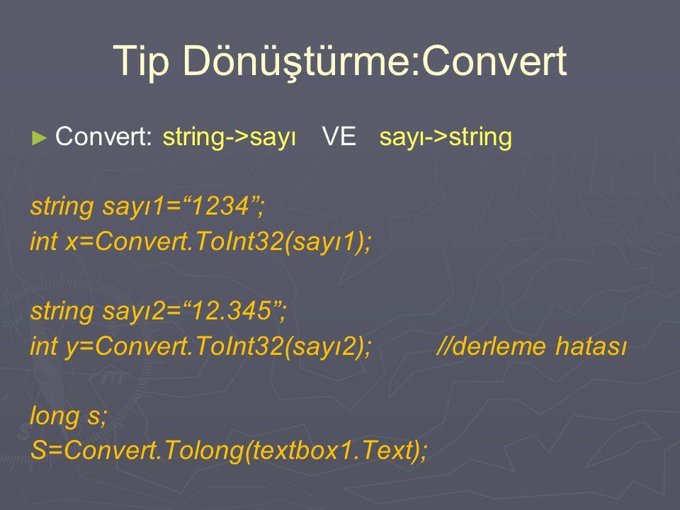 Tip Dönüştürme:Parse ► ► Parse : string->sayı string sayı1= 1234 ; int x=Int32.Parse(sayı1); string sayı2= 12.345 ; int y=Int32.Parse(sayı2);//derleme hatası long s; s=long.Parse(textbox1.Text);