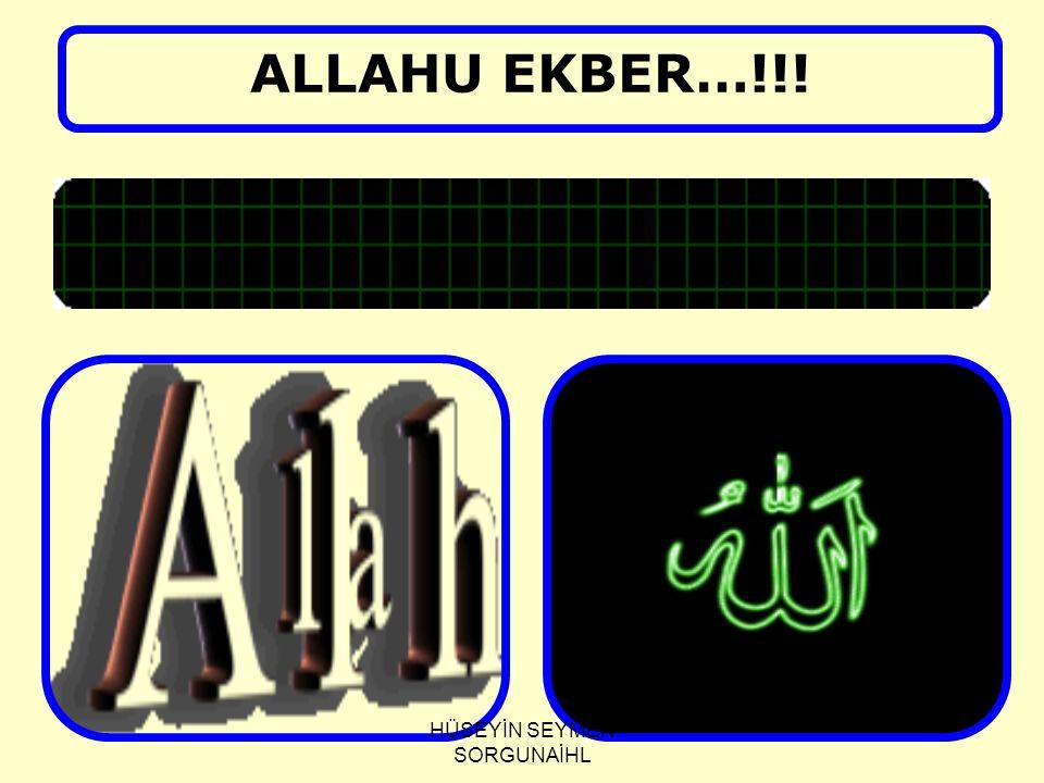 ALLAHU EKBER…!!! HÜSEYİN SEYMEN SORGUNAİHL
