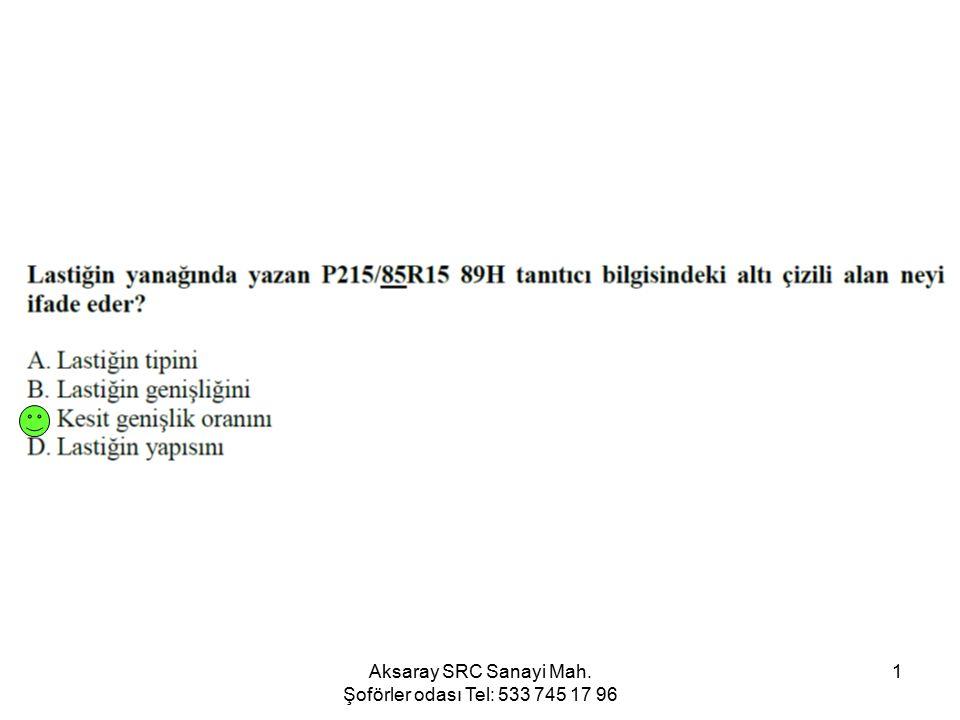 Aksaray SRC Sanayi Mah. Şoförler odası Tel: 533 745 17 96 1