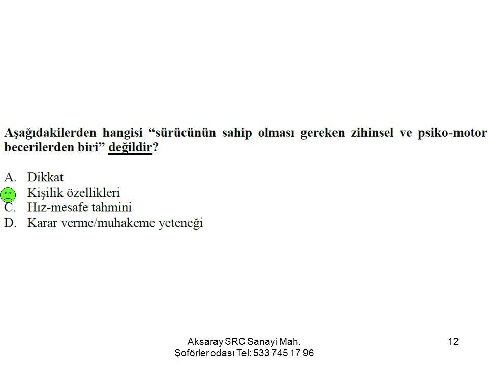 Aksaray SRC Sanayi Mah. Şoförler odası Tel: 533 745 17 96 12