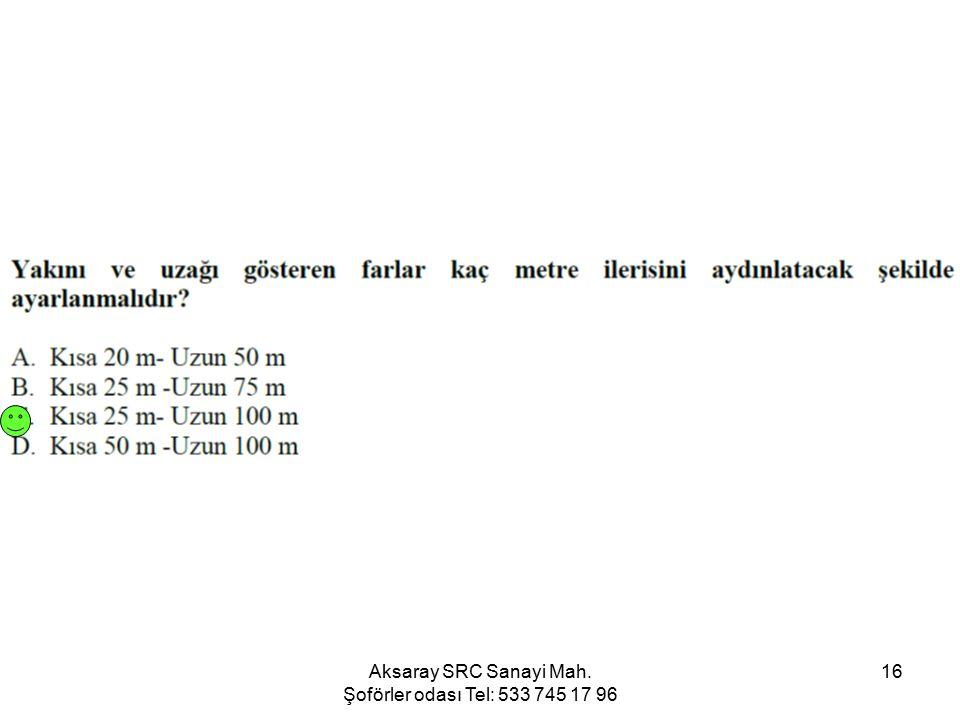Aksaray SRC Sanayi Mah. Şoförler odası Tel: 533 745 17 96 16