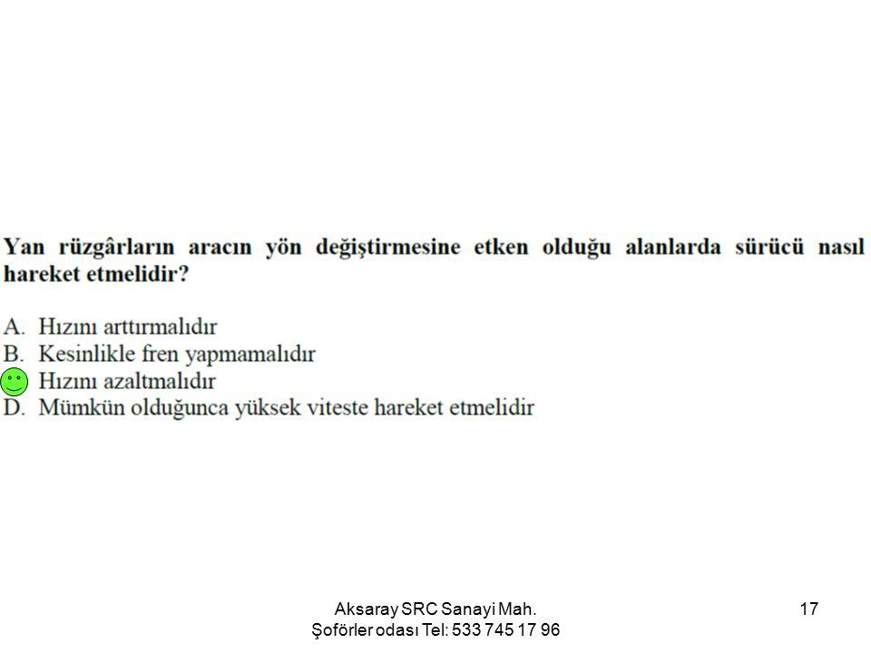 Aksaray SRC Sanayi Mah. Şoförler odası Tel: 533 745 17 96 17