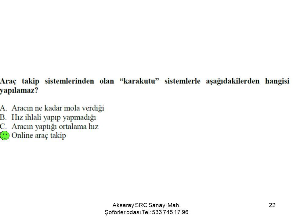 Aksaray SRC Sanayi Mah. Şoförler odası Tel: 533 745 17 96 22