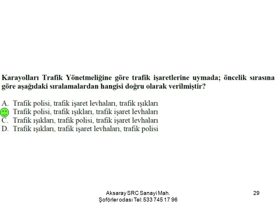 Aksaray SRC Sanayi Mah. Şoförler odası Tel: 533 745 17 96 29