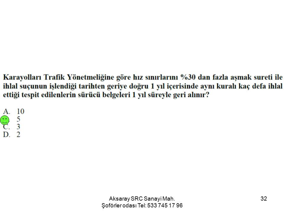 Aksaray SRC Sanayi Mah. Şoförler odası Tel: 533 745 17 96 32