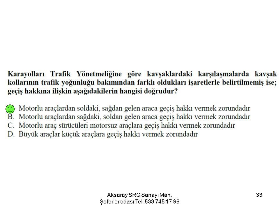 Aksaray SRC Sanayi Mah. Şoförler odası Tel: 533 745 17 96 33
