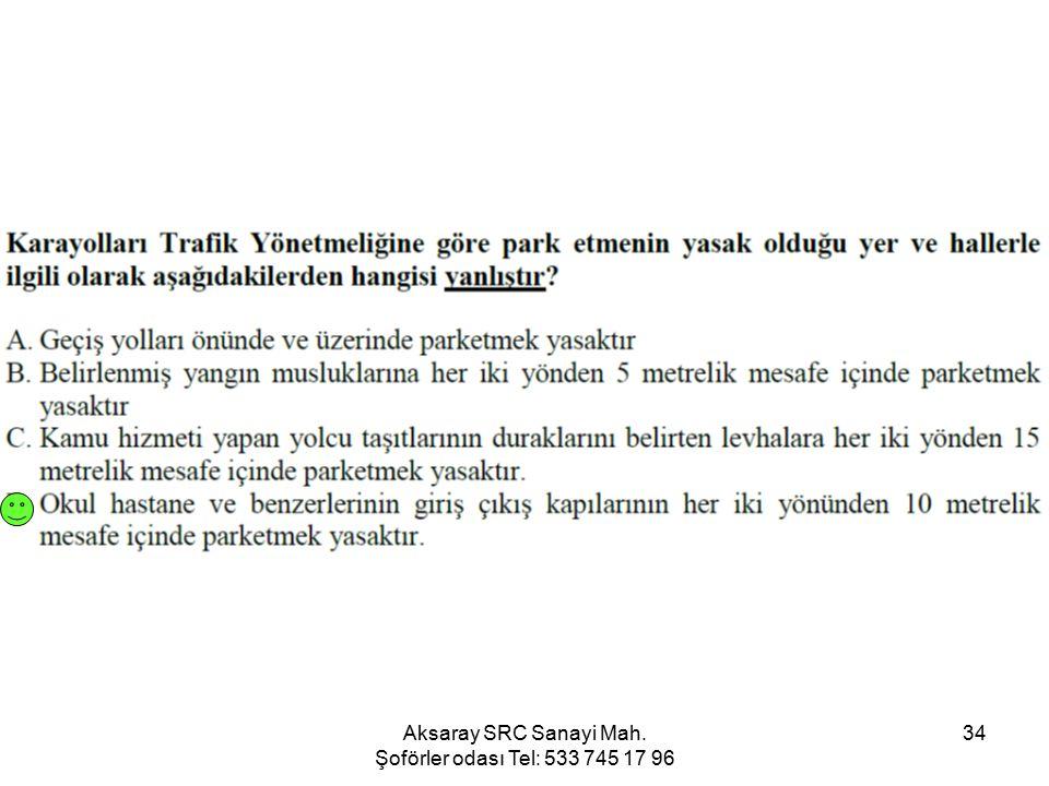 Aksaray SRC Sanayi Mah. Şoförler odası Tel: 533 745 17 96 34