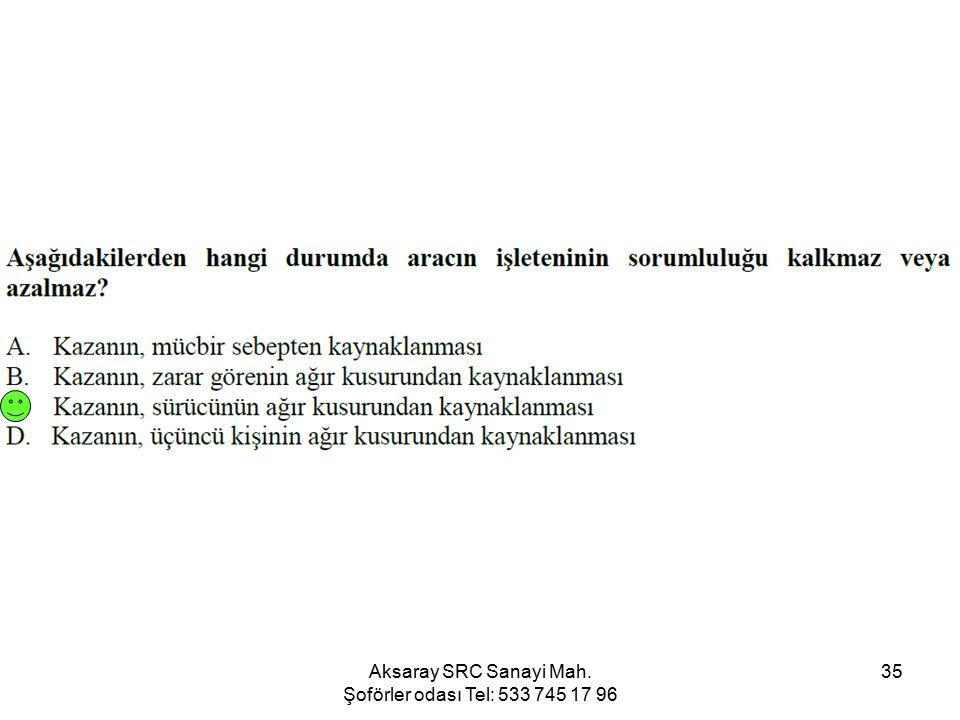 Aksaray SRC Sanayi Mah. Şoförler odası Tel: 533 745 17 96 35
