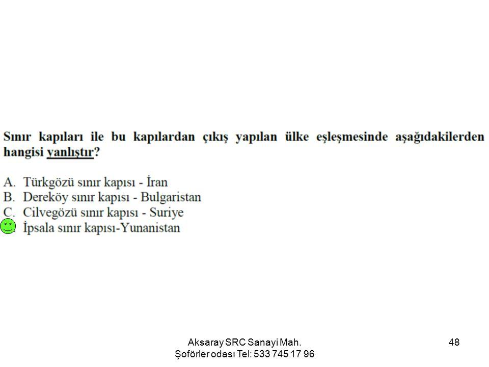 Aksaray SRC Sanayi Mah. Şoförler odası Tel: 533 745 17 96 48