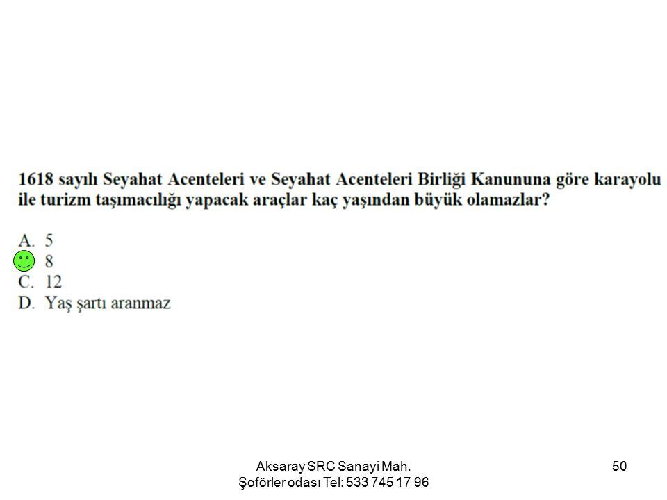 Aksaray SRC Sanayi Mah. Şoförler odası Tel: 533 745 17 96 50