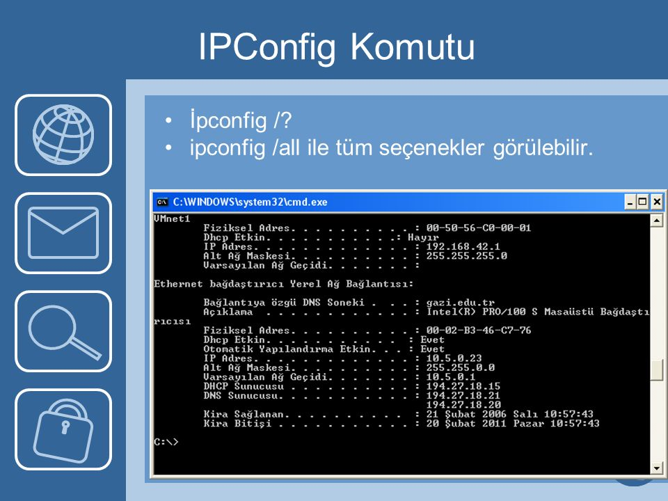 IPConfig Komutu İpconfig / ipconfig /all ile tüm seçenekler görülebilir.