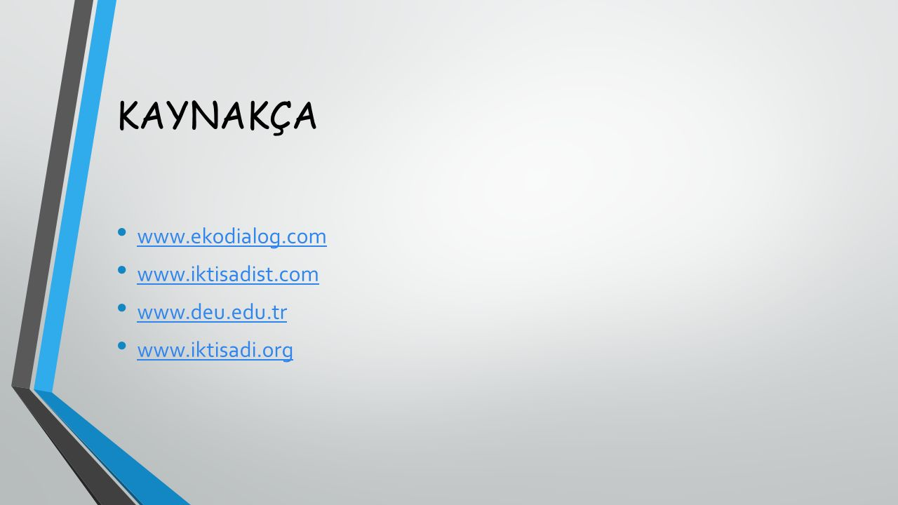 KAYNAKÇA www.ekodialog.com www.iktisadist.com www.deu.edu.tr www.iktisadi.org
