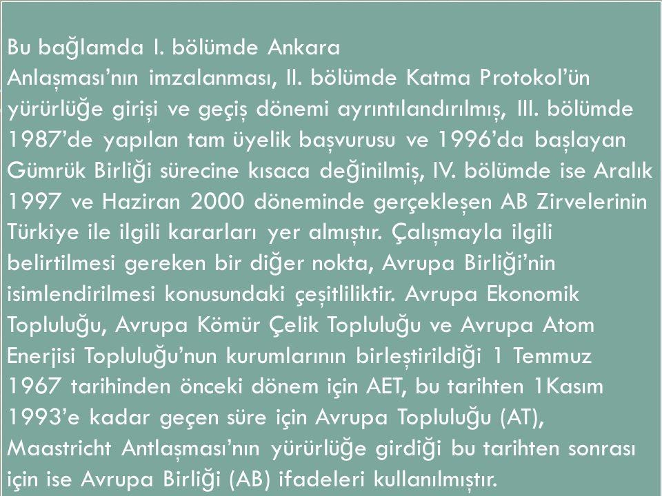 Bu ba ğ lamda I. bölümde Ankara Anlaşması'nın imzalanması, II.