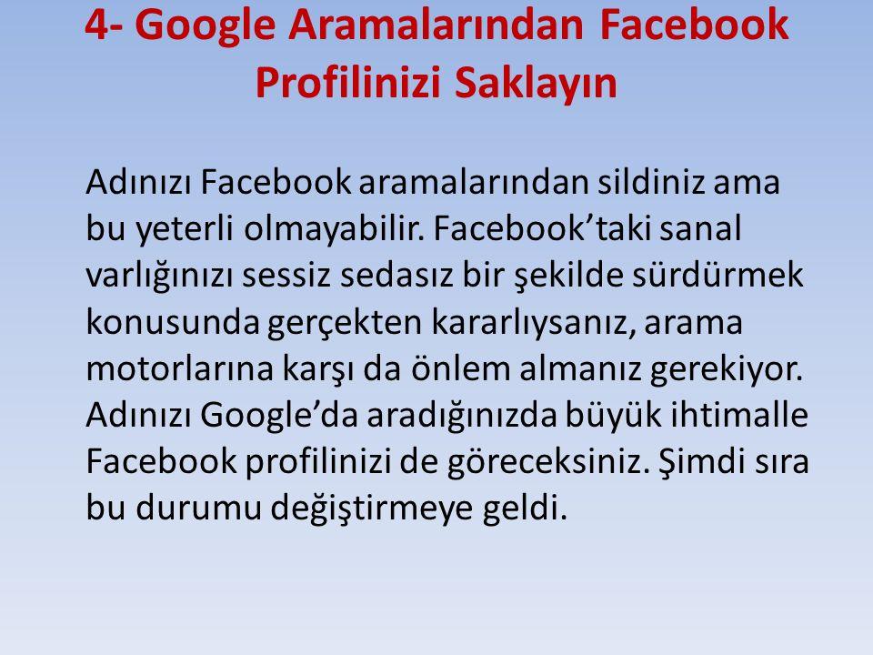 4- Google Aramalarından Facebook Profilinizi Saklayın Adınızı Facebook aramalarından sildiniz ama bu yeterli olmayabilir. Facebook'taki sanal varlığın