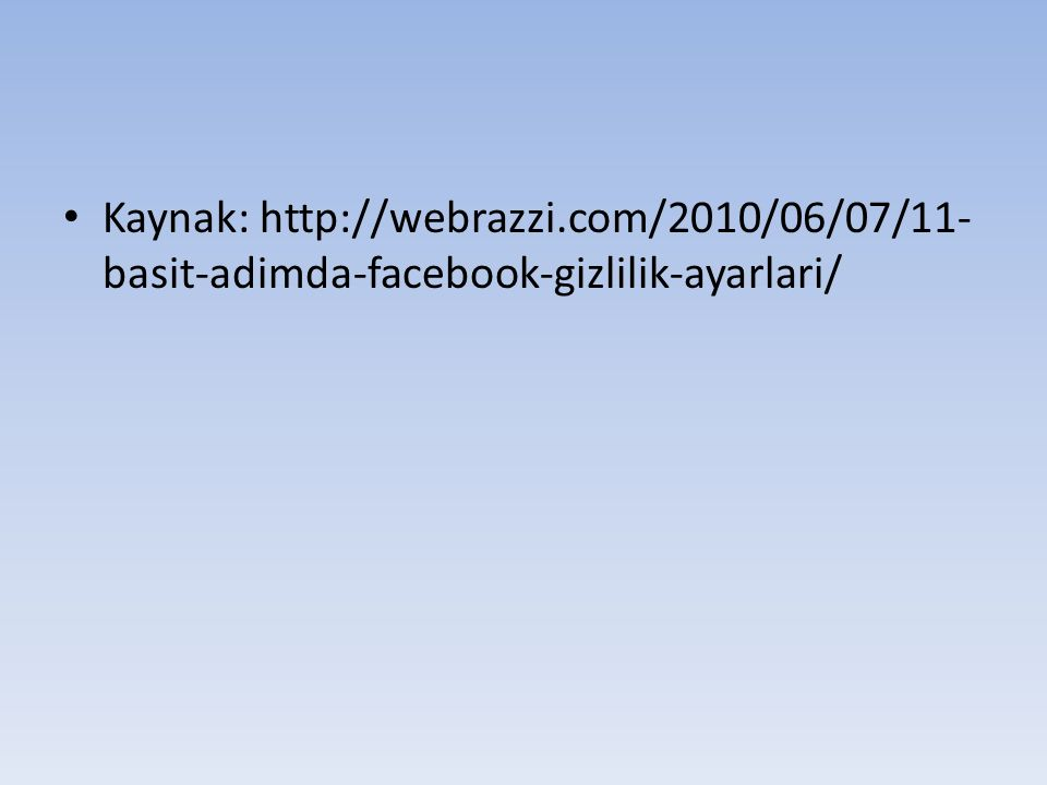 Kaynak: http://webrazzi.com/2010/06/07/11- basit-adimda-facebook-gizlilik-ayarlari/
