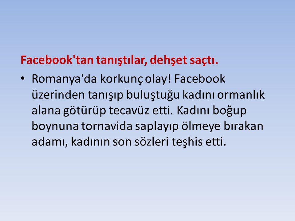 Facebook'tan tanıştılar, dehşet saçtı. Romanya'da korkunç olay! Facebook üzerinden tanışıp buluştuğu kadını ormanlık alana götürüp tecavüz etti. Kadın