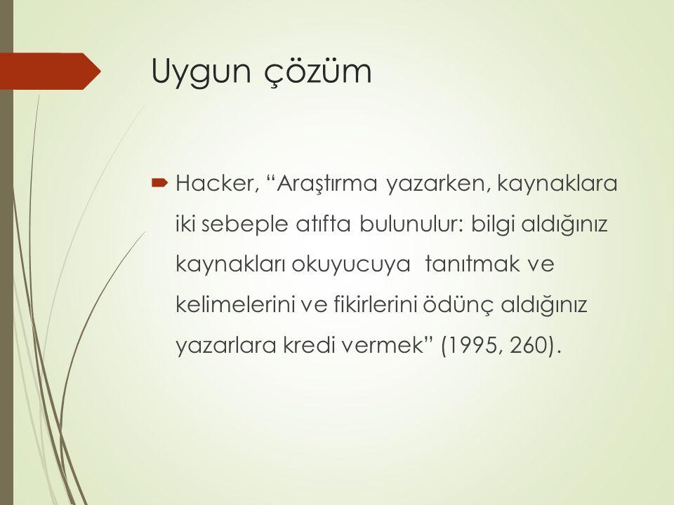 """Uygun çözüm  Hacker, """"Araştırma yazarken, kaynaklara iki sebeple atıfta bulunulur: bilgi aldığınız kaynakları okuyucuya tanıtmak ve kelimelerini ve f"""