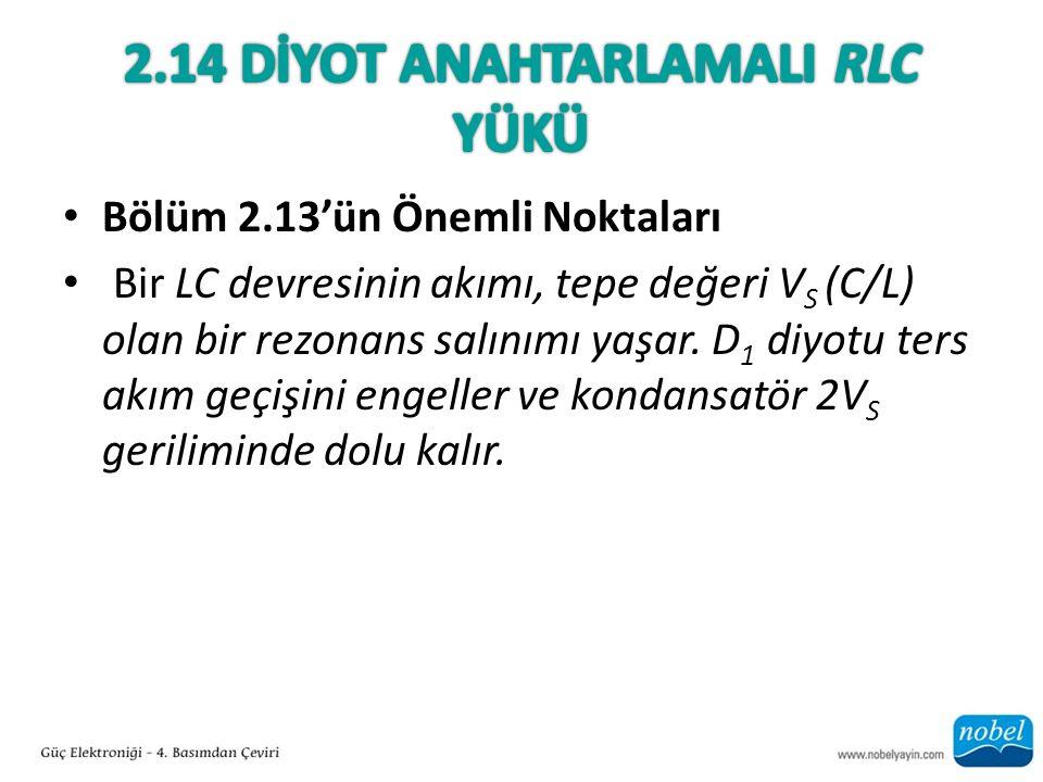 Bölüm 2.13'ün Önemli Noktaları Bir LC devresinin akımı, tepe değeri V S (C/L) olan bir rezonans salınımı yaşar.