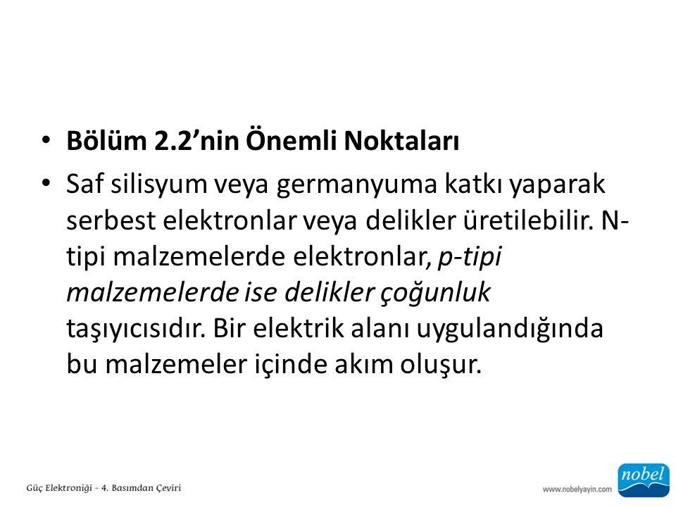Bölüm 2.2'nin Önemli Noktaları Saf silisyum veya germanyuma katkı yaparak serbest elektronlar veya delikler üretilebilir.