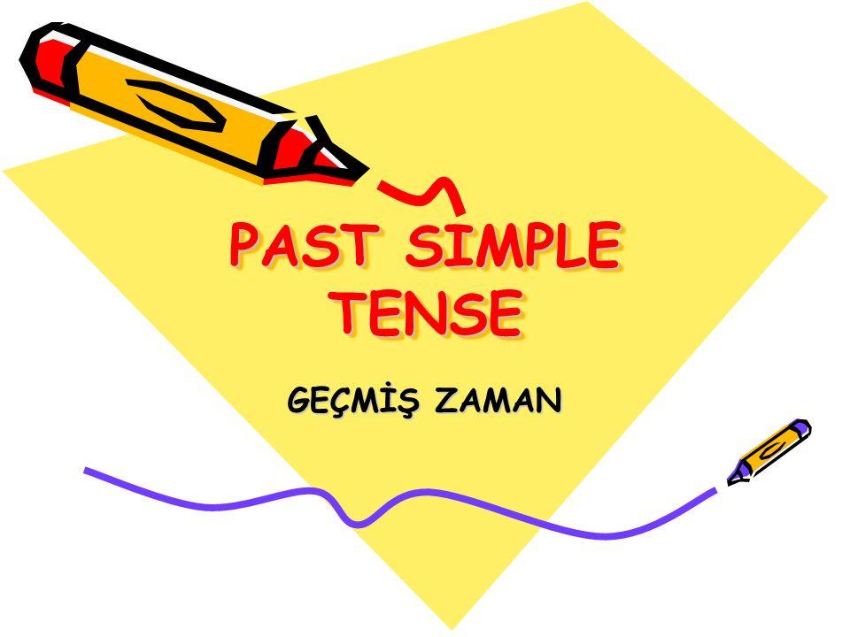 PAST SIMPLE TENSE GEÇMİŞ ZAMAN