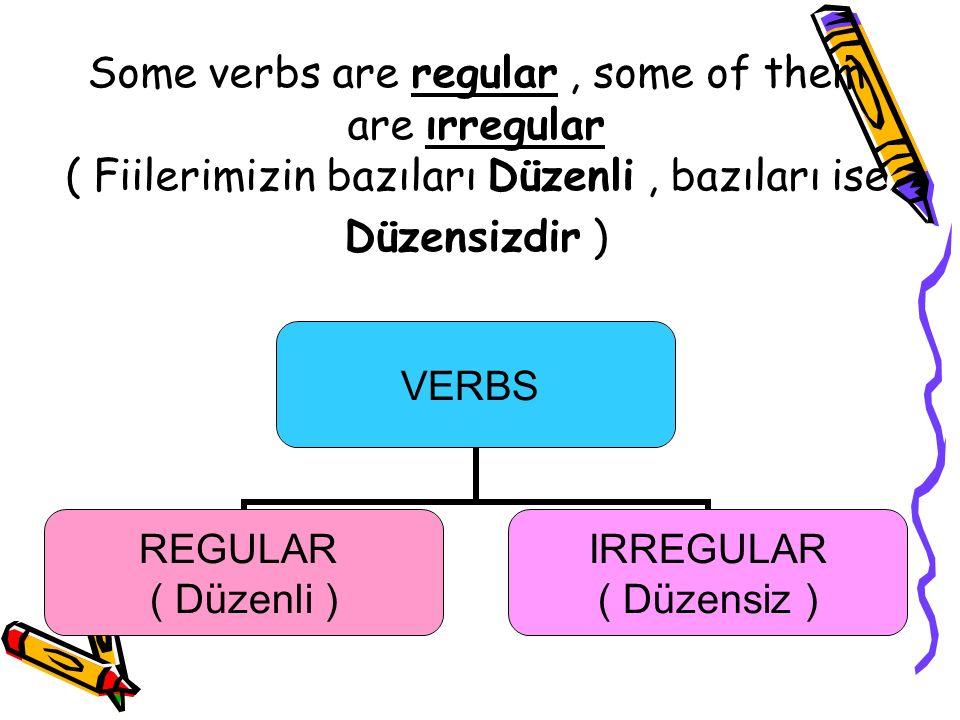 Some verbs are regular, some of them are ırregular ( Fiilerimizin bazıları Düzenli, bazıları ise Düzensizdir ) VERBS REGULAR ( Düzenli ) IRREGULAR ( D