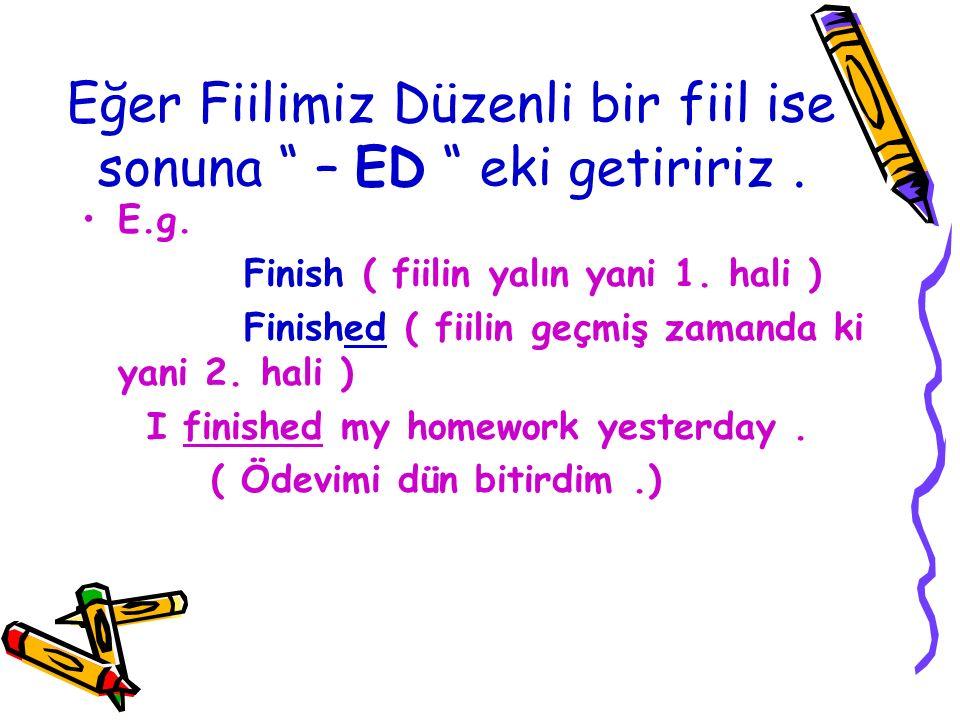 """Eğer Fiilimiz Düzenli bir fiil ise sonuna """" – ED """" eki getiririz. E.g. Finish ( fiilin yalın yani 1. hali ) Finished ( fiilin geçmiş zamanda ki yani 2"""