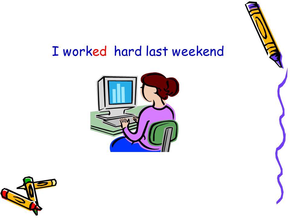 I worked hard last weekend
