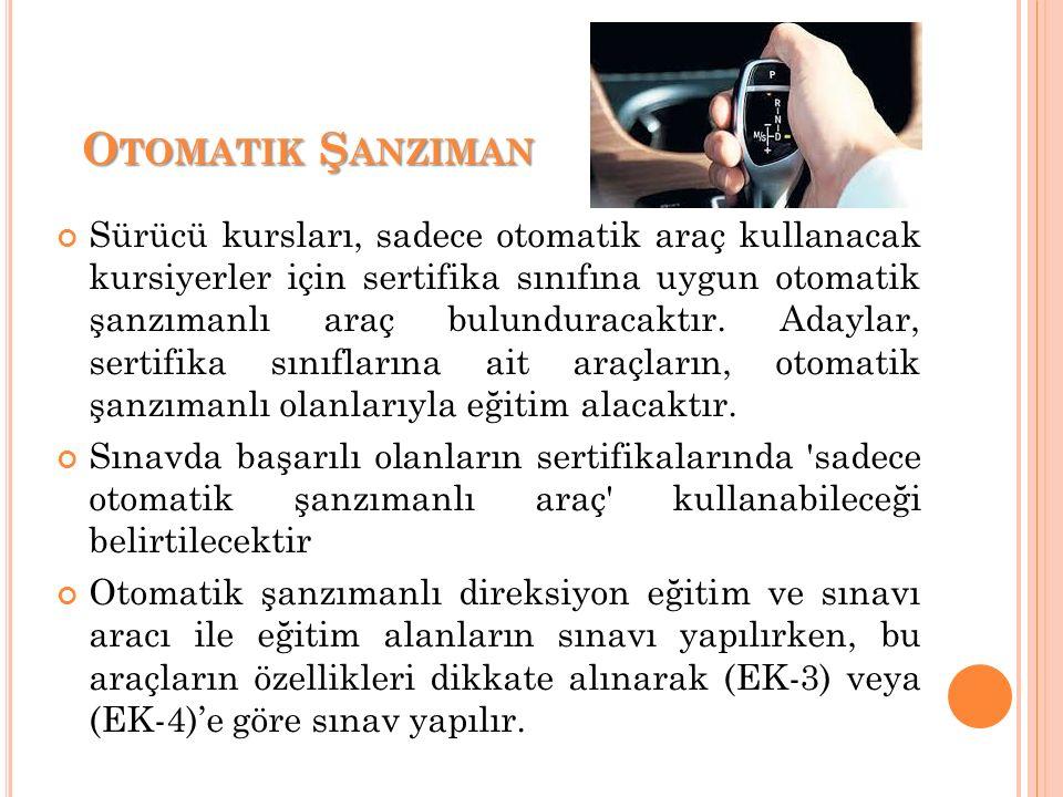 O TOMATIK Ş ANZIMAN Sürücü kursları, sadece otomatik araç kullanacak kursiyerler için sertifika sınıfına uygun otomatik şanzımanlı araç bulunduracaktır.