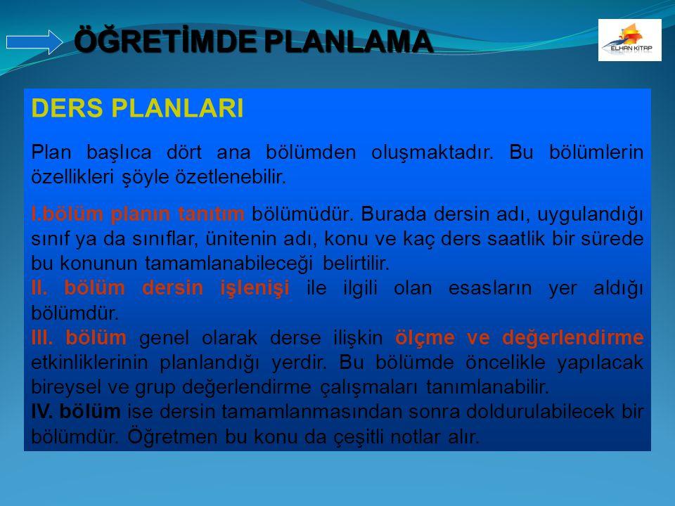DERS PLANLARI Plan başlıca dört ana bölümden oluşmaktadır. Bu bölümlerin özellikleri şöyle özetlenebilir. I.bölüm planın tanıtım bölümüdür. Burada der